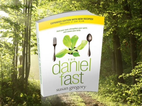 The Daniel Fast: feed your soul, strengthen your spirit and renew your body